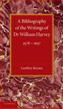 A Bibliography of the Writings of Dr William Harvey : 1578-1657, Keynes, Geoffrey, 1107623197