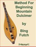 Method for Beginning Mountain Dulcimer, Bing Futch, 1481163191