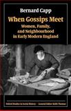When Gossips Meet : Women, Family, and Neighbourhood in Early Modern England, Capp, Bernard, 0199273197