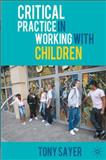 Critical Practice in Working with Children, Sayer, Tony, 0230543197