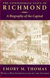Confederate State of Richmond : A Biography of the Capital, Thomas, Emory M., 0807123196