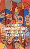 Justice, Democracy and Reasonable Agreement, Farrelly, Colin, 1403933197