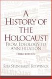 A History of the Holocaust : From Ideology to Annihilation, Botwinick, Rita Steinhardt, 0131773194