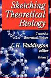 Sketching Theoretical Biology : Toward a Theoretical Biology, , 0202363198