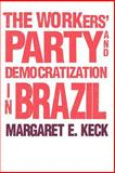 The Workers' Party and Democratization in Brazil 9780300063196