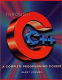 Through C to C++ : A Complete Programming Course, Holmes, Barry J., 0763703192