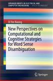 New Perspectives on Computational and Cognitive Strategies for Word Sense Disambiguation, Kwong, Oi Yee, 1461413192