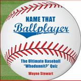 Name That Ballplayer, Wayne Stewart and Elyse Goldberg, 1602393192