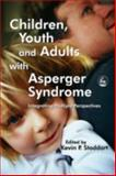 Children, Youth and Adults with Asperger Syndrome : Integrating Multiple Perspectives, Kevin P. Stoddart, 1843103192