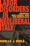 Labor Disorders in Neoliberal Italy : Mobbing, Well-Being, and the Workplace, Molé, Noelle J., 0253223199