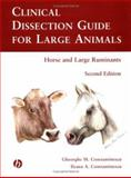 Clinical Dissection Guide for Large Animals : Horse and Large Ruminants, Constantinescu, Gheorghe M. and Constantinescu, Ileana A., 0813803195