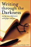 Writing Through the Darkness, Elizabeth Maynard Schaefer and Elizabeth Maynard Schaefer, 1587613190