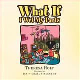What If I Wet My Pants, Theresa Holt, 1462853196