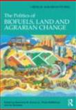 The Politics of Biofuels, Land and Agrarian Change, , 0415613205