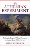The Athenian Experiment : Building an Imagined Political Community in Ancient Attica, 508-490 B. C., Anderson, Greg, 0472113208