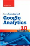 Sams Teach Yourself Google Analytics in 10 Minutes, Miller, Michael, 0672333201