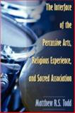 The Interface of the Percussive Arts, Religious Experience, and Sacred Association, Matthew Todd, 1897373201