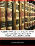 Gesinnungsunterricht Und Kulturgeschichte: Zur Pädagogischen Kritik, Ernst Von Sallwürk, 1144243203