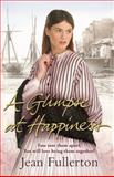 A Glimpse at Happiness, Jean Fullerton, 1409113205