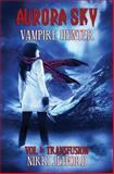 Aurora Sky: Vampire Hunter, Nikki Jefford, 148115320X
