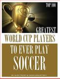 Greatest World Cup Players to Ever Play Soccer: Top 100, Alex Trost and Vadim Kravetsky, 1493583204