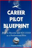 The Career Pilot Blueprint, Gregory Youngs, 1496003209