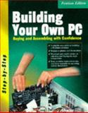 Building Your Own PC : Buying and Assembling with Confidence, Lee, Arnie, 1557553203