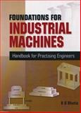 Foundations for Industrial Machines : Handbook for Practising Engineers, Bhatia, K. G., 8190603205
