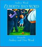 Elbert's Bad Word, Audrey Wood, 0152253203
