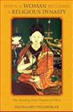 When a Woman Becomes a Religious Dynasty : The Samding Dorje Phagmo of Tibet, Diemberger, Hildegard, 0231143206