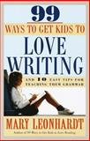 99 Ways to Get Kids to Love Writing, Mary Leonhardt, 0609803204
