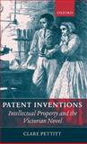 Patent Inventions : Intellectual Property and the Victorian Novel, Pettitt, Clare, 019925320X