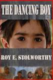 The Dancing Boy, Roy E. Stolworthy, 1478193204