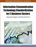 Information Communication Technology Standardization for E-Business Sectors : Integrating Supply and Demand Factors, Kai Jakobs, 1605663204