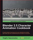Blender 2. 5 Character Animation Cookbook, Vasconcelos, Virgilio, 1849513201