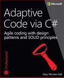 Adaptive Code Via C# : Agile Coding with Design Patterns and Solid Principles, Hall, Gary Mclean, 0735683204