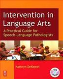 Intervention in Language Arts : A Practical Guide for Speech-Language Pathologists, DeKemel, Kathryn P., 0750673206