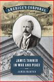America's Corporal : James Tanner in War and Peace, Marten, James, 082034320X