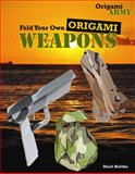 Fold Your Own Origami Weapons, Mark Bolitho, 1477713204
