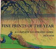 Fine Prints of the Year, 1923-1938. a Complete Illustrated Index, Malcolm C. Salaman, Campbell Dodgson, Helen Fagg, Susan Hutchinson, Benjamin Morrow, Alan Hyman, Yoram Meroz, Daniela Yew, 1556603207