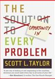 The Opportunity in Every Problem, Scott L. Taylor, 1586853201