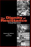 The Dignity of Resistance : Women Residents' Activism in Chicago Public Housing, Feldman, Roberta M. and Stall, Susan, 0521593204