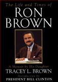 The Life and Times of Ron Brown, Tracey L. Brown, 0688153208