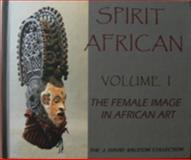 The Female Image in African Art : Spirit African - Volume 1, Ralston, J. David, 0982493207