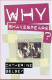 Why Shakespeare?, Belsey, Catherine, 1403993203