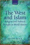 The West and Islam : Religion and Political Thought in World History, Black, Antony, 0199533202