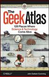 The Geek Atlas : 128 Places Where Science and Technology Come Alive, Graham-Cumming, John and Graham-Cumming, J., 0596523203