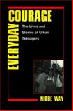 Everyday Courage : The Lives and Stories of Urban Teenagers, Way, Niobe, 0814793207