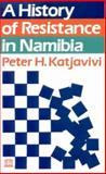History of Resistance in Namibia, Katjavivi, Peter H., 085255320X