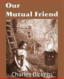 Our Mutual Friend, Charles Dickens, 1483703207